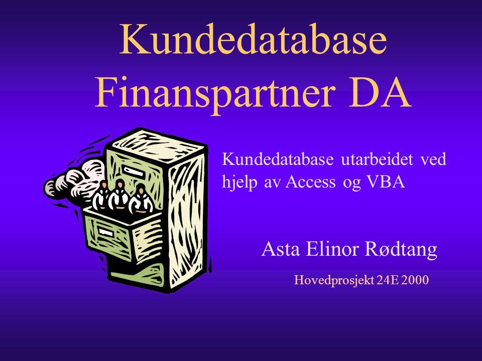 Kundedatabase Finanspartner DA Asta Elinor Rødtang Hovedprosjekt 24E 2000 Kundedatabase utarbeidet ved hjelp av Access og VBA