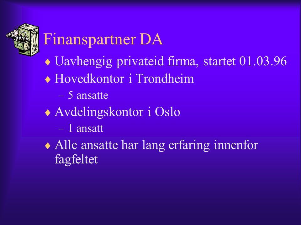 Finanspartner DA  Uavhengig privateid firma, startet 01.03.96  Hovedkontor i Trondheim –5 ansatte  Avdelingskontor i Oslo –1 ansatt  Alle ansatte har lang erfaring innenfor fagfeltet