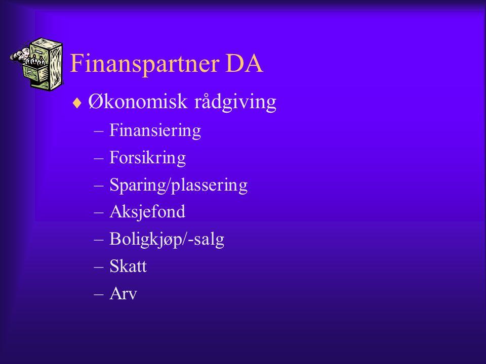 Finanspartner DA  Økonomisk rådgiving –Finansiering –Forsikring –Sparing/plassering –Aksjefond –Boligkjøp/-salg –Skatt –Arv