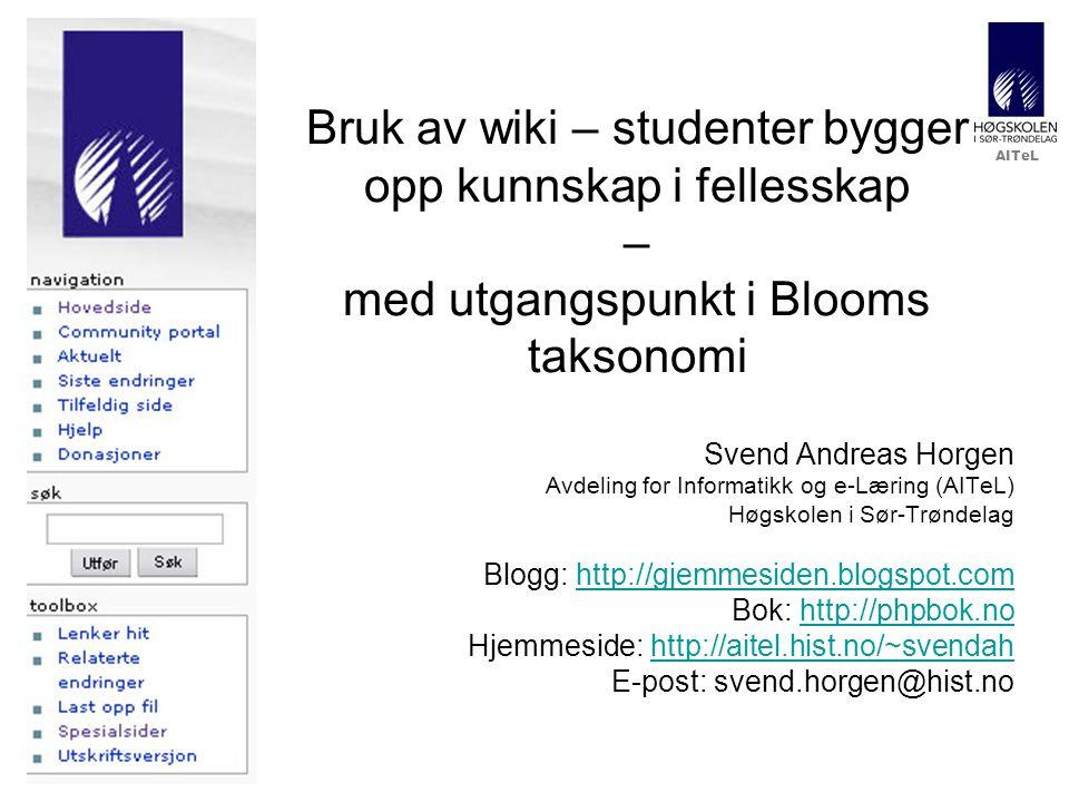 AITeL Bruk av wiki – studenter bygger opp kunnskap i fellesskap – med utgangspunkt i Blooms taksonomi Svend Andreas Horgen Avdeling for Informatikk og