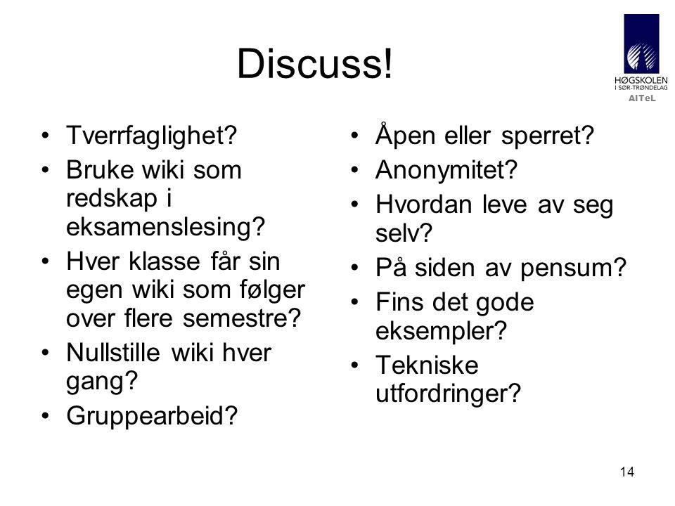 AITeL 14 Discuss! Tverrfaglighet? Bruke wiki som redskap i eksamenslesing? Hver klasse får sin egen wiki som følger over flere semestre? Nullstille wi