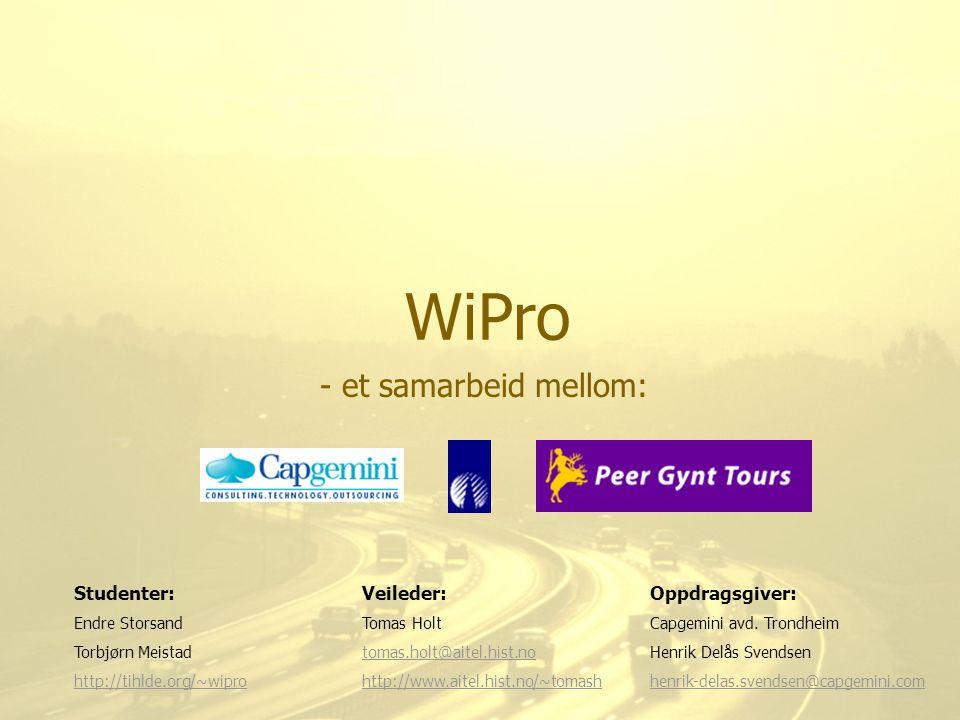 WiPro - et samarbeid mellom: Studenter:Veileder:Oppdragsgiver: Endre StorsandTomas HoltCapgemini avd. Trondheim Torbjørn Meistadtomas.holt@aitel.hist.