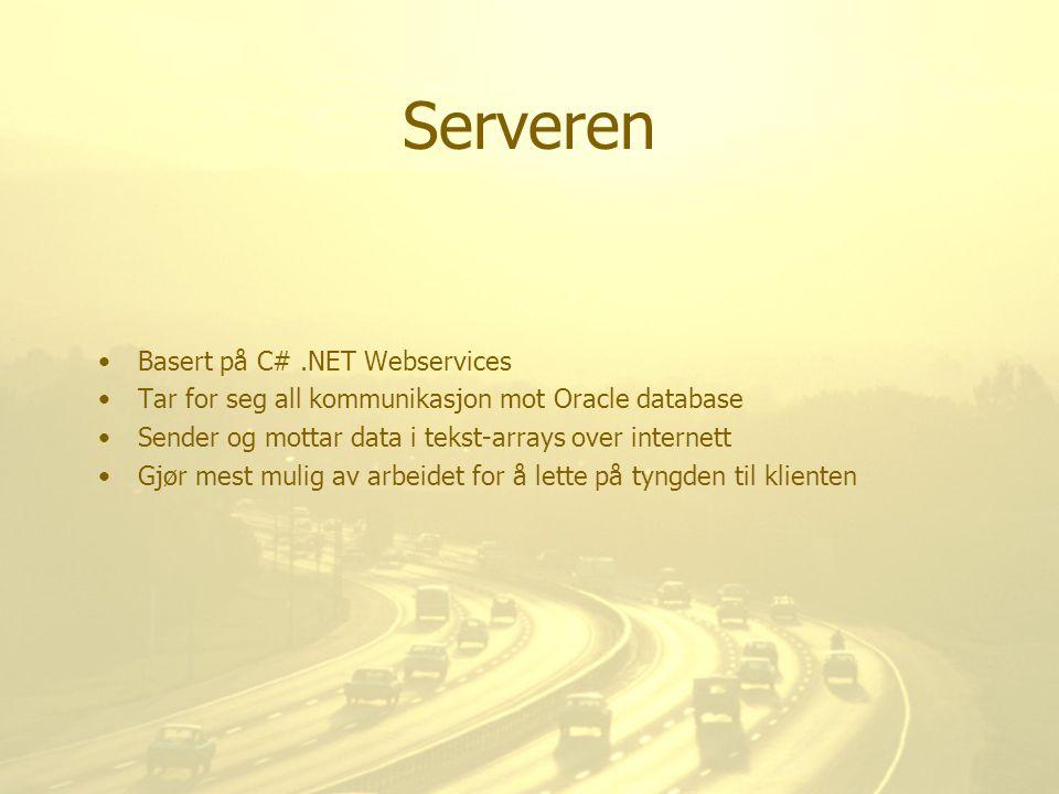 Serveren Basert på C#.NET Webservices Tar for seg all kommunikasjon mot Oracle database Sender og mottar data i tekst-arrays over internett Gjør mest