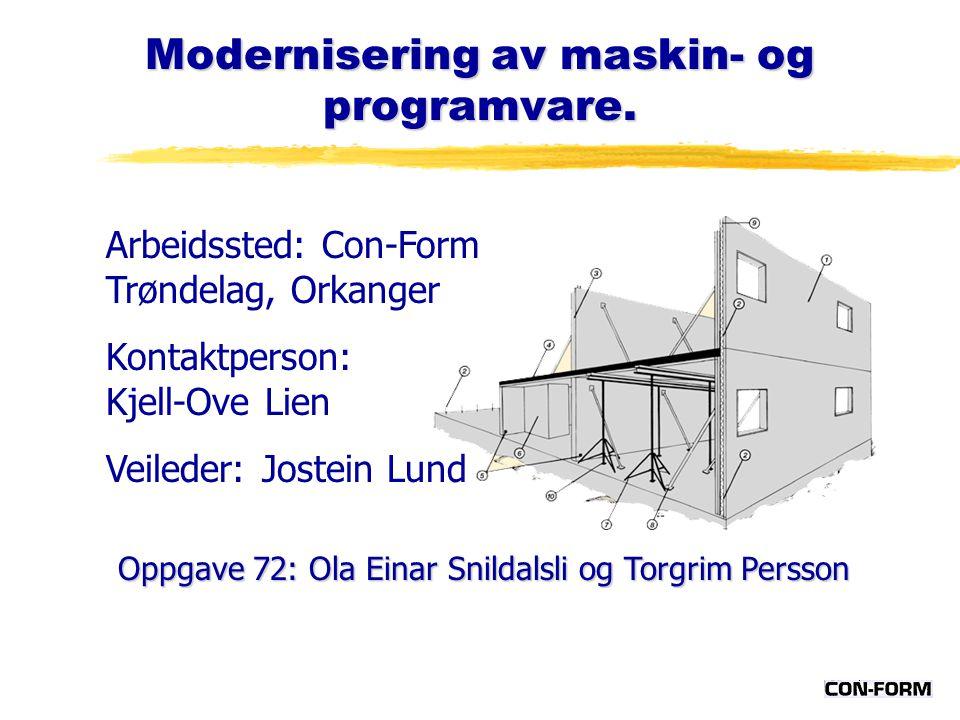 Modernisering av maskin- og programvare. Oppgave 72: Ola Einar Snildalsli og Torgrim Persson Arbeidssted: Con-Form Trøndelag, Orkanger Kontaktperson: