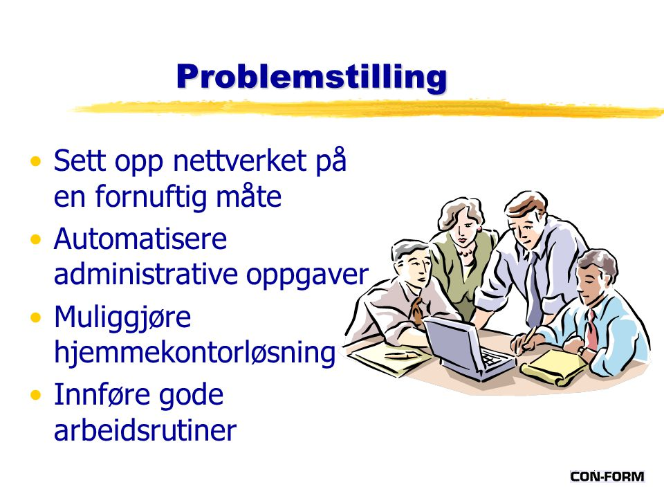 Problemstilling Sett opp nettverket på en fornuftig måte Automatisere administrative oppgaver Muliggjøre hjemmekontorløsning Innføre gode arbeidsrutiner