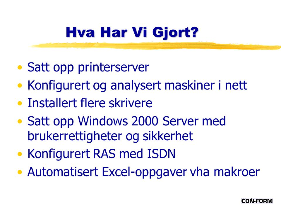 Hva Har Vi Gjort? Satt opp printerserver Konfigurert og analysert maskiner i nett Installert flere skrivere Satt opp Windows 2000 Server med brukerret