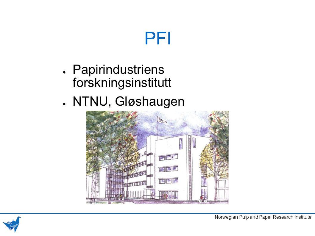 PFI ● Papirindustriens forskningsinstitutt ● NTNU, Gløshaugen Norwegian Pulp and Paper Research Institute