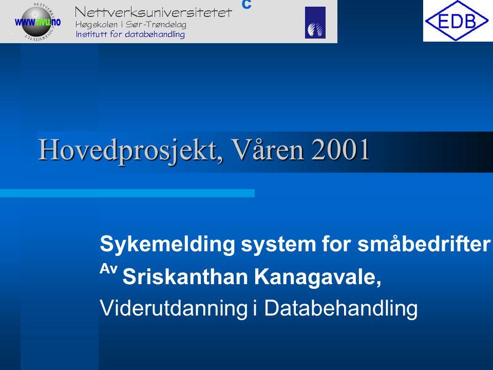 Hovedprosjekt, Våren 2001 Sykemelding system for småbedrifter Av Sriskanthan Kanagavale, Viderutdanning i Databehandling c