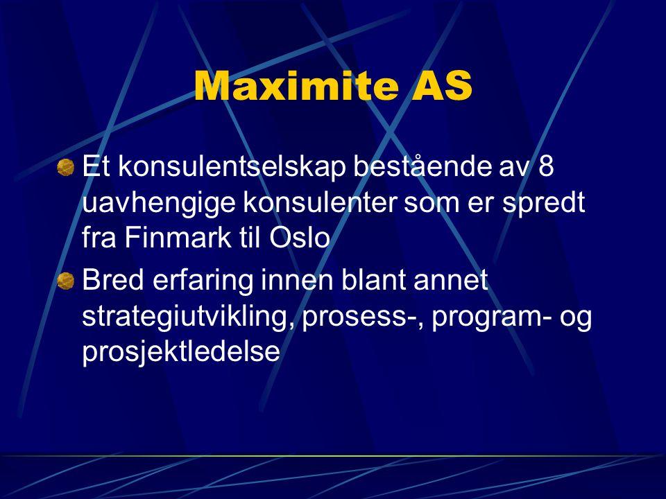 Maximite AS Et konsulentselskap bestående av 8 uavhengige konsulenter som er spredt fra Finmark til Oslo Bred erfaring innen blant annet strategiutvik