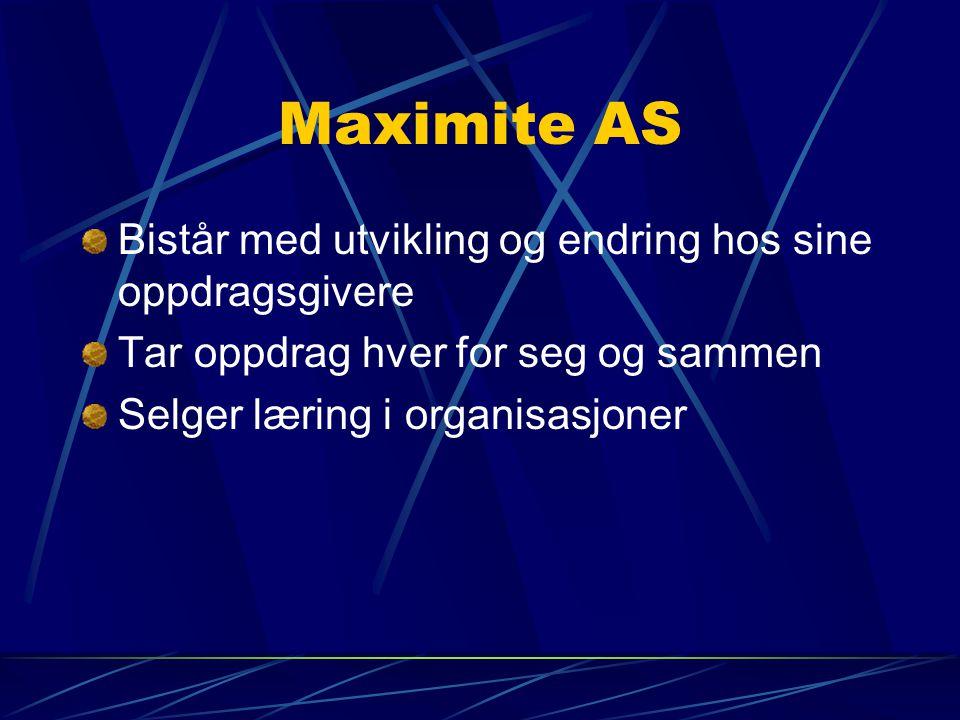 Maximite AS Bistår med utvikling og endring hos sine oppdragsgivere Tar oppdrag hver for seg og sammen Selger læring i organisasjoner