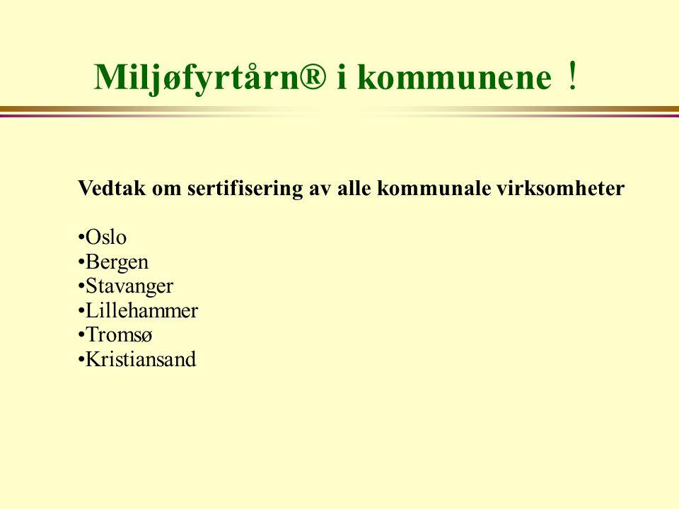 Miljøfyrtårn® i kommunene ! Vedtak om sertifisering av alle kommunale virksomheter Oslo Bergen Stavanger Lillehammer Tromsø Kristiansand