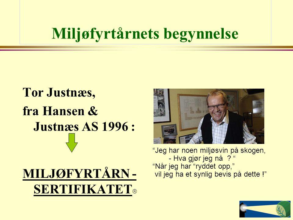 """Miljøfyrtårnets begynnelse Tor Justnæs, fra Hansen & Justnæs AS 1996 : MILJØFYRTÅRN - SERTIFIKATET  """"Jeg har noen miljøsvin på skogen, - Hva gjør jeg"""