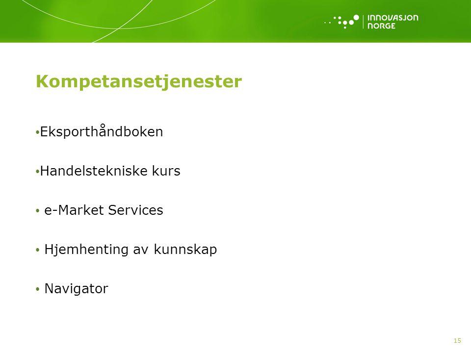 15 Kompetansetjenester Eksporthåndboken Handelstekniske kurs e-Market Services Hjemhenting av kunnskap Navigator