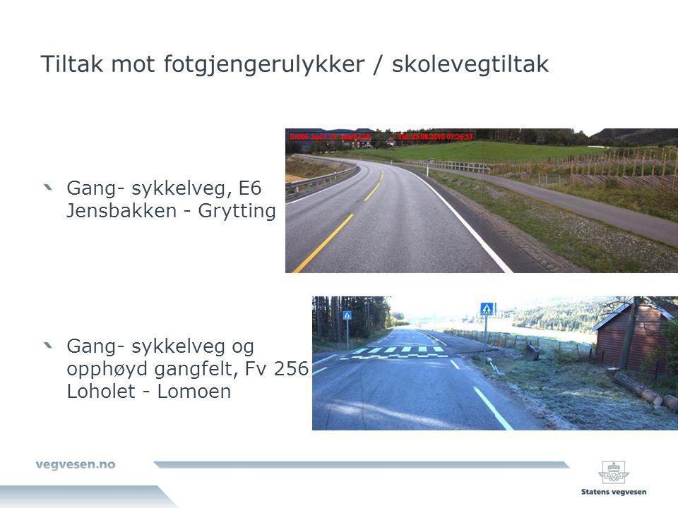 Tiltak mot fotgjengerulykker / skolevegtiltak Gang- sykkelveg, E6 Jensbakken - Grytting Gang- sykkelveg og opphøyd gangfelt, Fv 256 Loholet - Lomoen