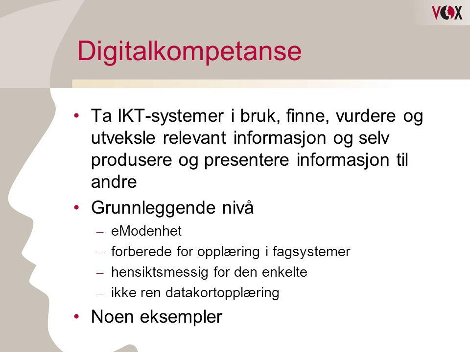 Digitalkompetanse Ta IKT-systemer i bruk, finne, vurdere og utveksle relevant informasjon og selv produsere og presentere informasjon til andre Grunnl
