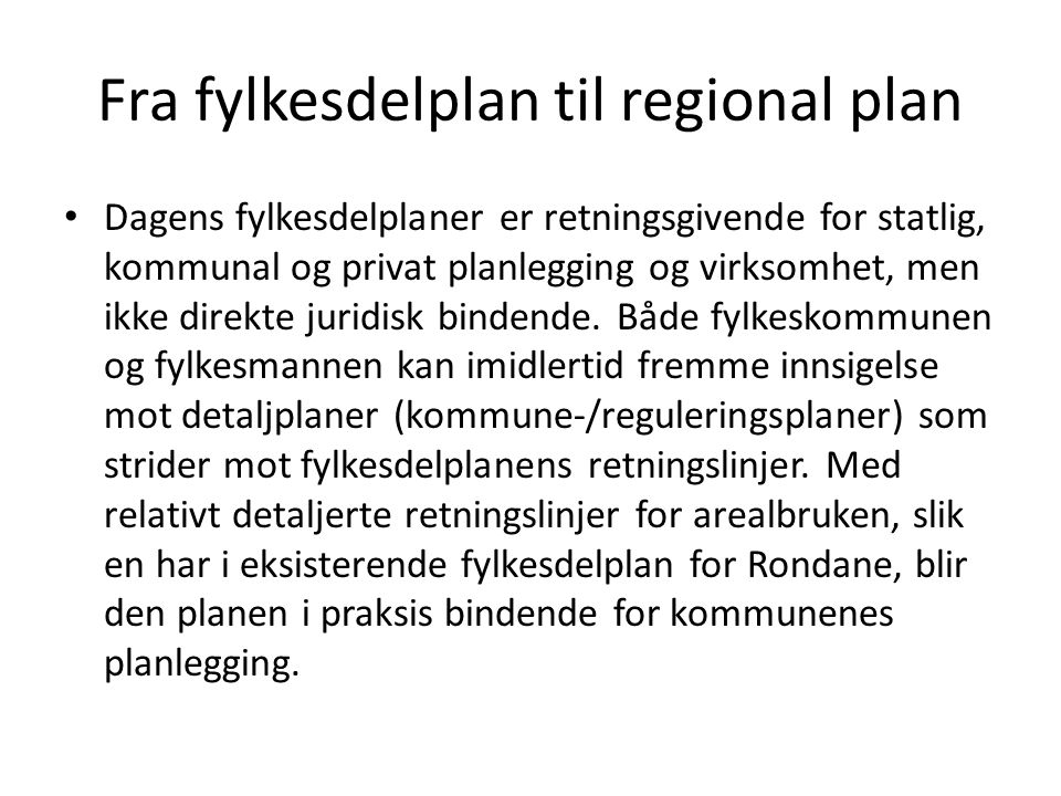 Fra fylkesdelplan til regional plan Dagens fylkesdelplaner er retningsgivende for statlig, kommunal og privat planlegging og virksomhet, men ikke dire