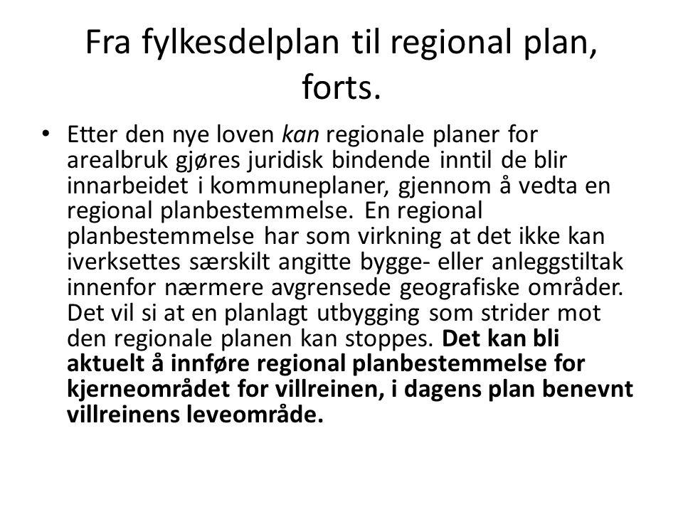 Fra fylkesdelplan til regional plan, forts. Etter den nye loven kan regionale planer for arealbruk gjøres juridisk bindende inntil de blir innarbeidet