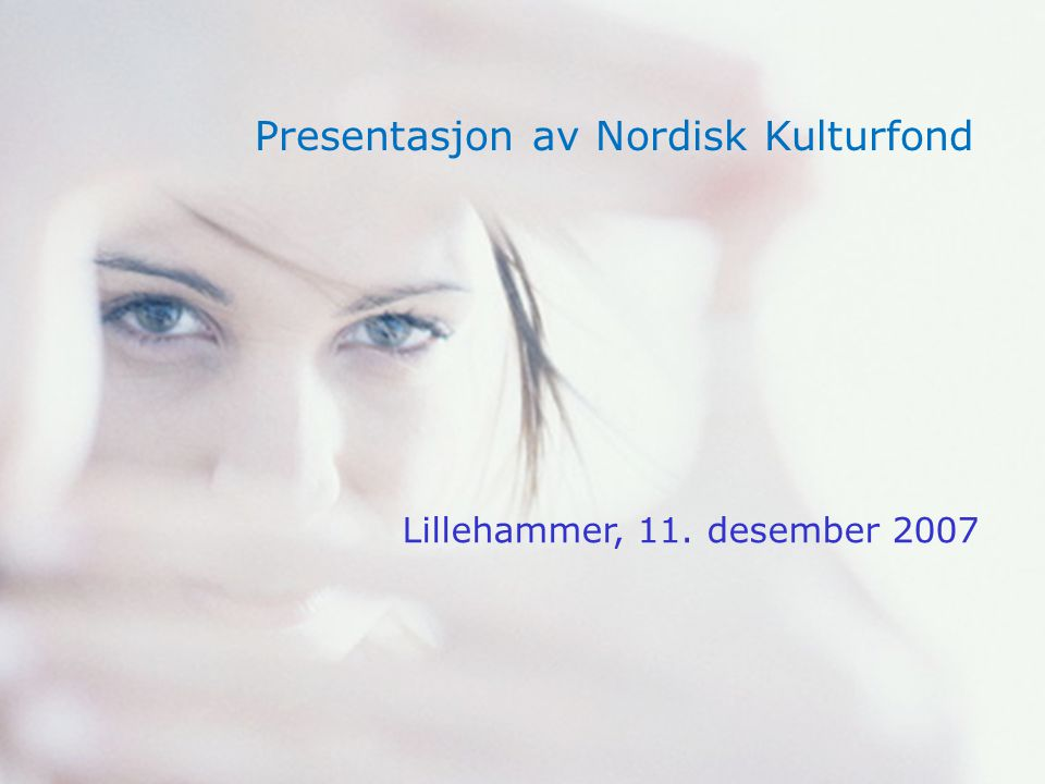 Presentasjon av Nordisk Kulturfond Lillehammer, 11. desember 2007
