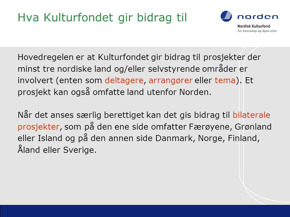 Hva Kulturfondet gir bidrag til Hovedregelen er at Kulturfondet gir bidrag til prosjekter der minst tre nordiske land og/eller selvstyrende områder er involvert (enten som deltagere, arrangører eller tema).