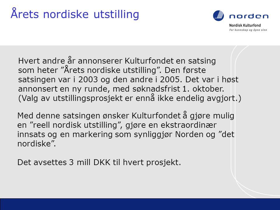 Årets nordiske utstilling Hvert andre år annonserer Kulturfondet en satsing som heter Årets nordiske utstilling .