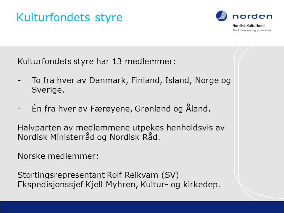 Kulturfondets styre Kulturfondets styre har 13 medlemmer: -To fra hver av Danmark, Finland, Island, Norge og Sverige.