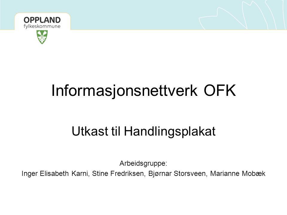Informasjonsnettverk OFK Utkast til Handlingsplakat Arbeidsgruppe: Inger Elisabeth Karni, Stine Fredriksen, Bjørnar Storsveen, Marianne Mobæk