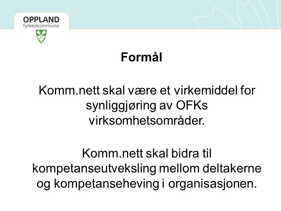 Formål Komm.nett skal være et virkemiddel for synliggjøring av OFKs virksomhetsområder. Komm.nett skal bidra til kompetanseutveksling mellom deltakern