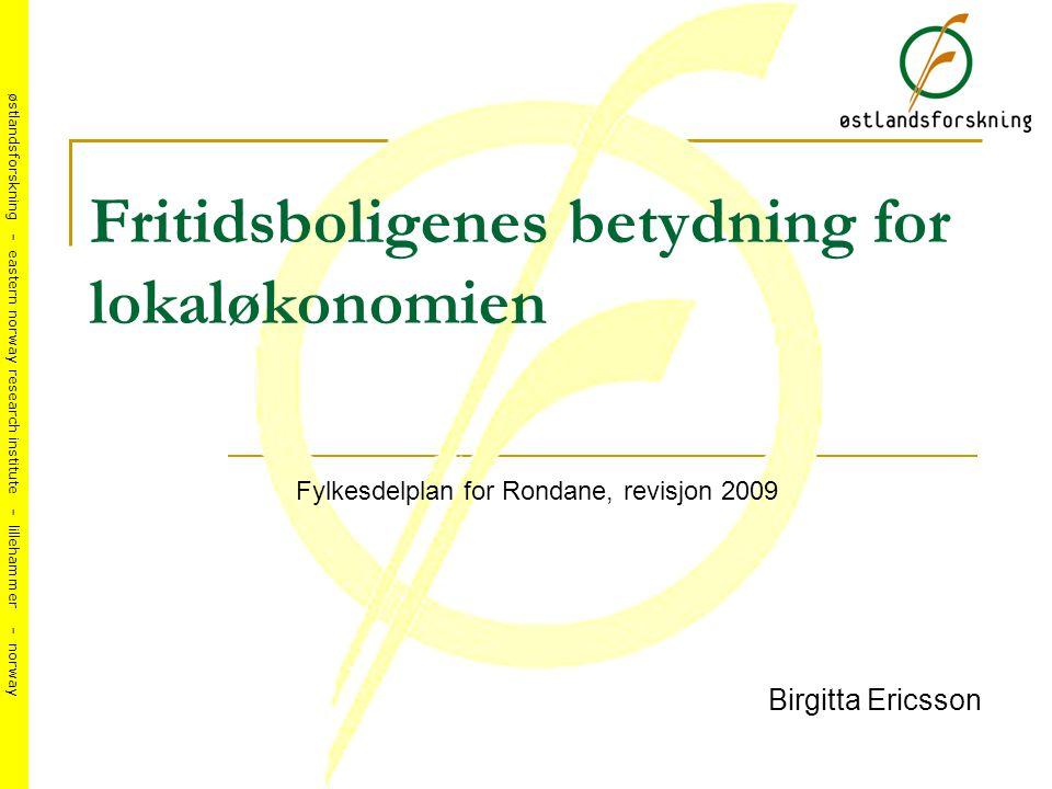 østlandsforskning - eastern norway research institute - lillehammer - norway Fritidsboligenes betydning for lokaløkonomien Birgitta Ericsson Fylkesdelplan for Rondane, revisjon 2009
