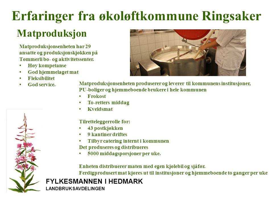FYLKESMANNEN I HEDMARK LANDBRUKSAVDELINGEN Erfaringer fra økoløftkommune Ringsaker Matproduksjon Matproduksjonsenheten har 29 ansatte og produksjonskjøkken på Tømmerli bo- og aktivitetssenter.
