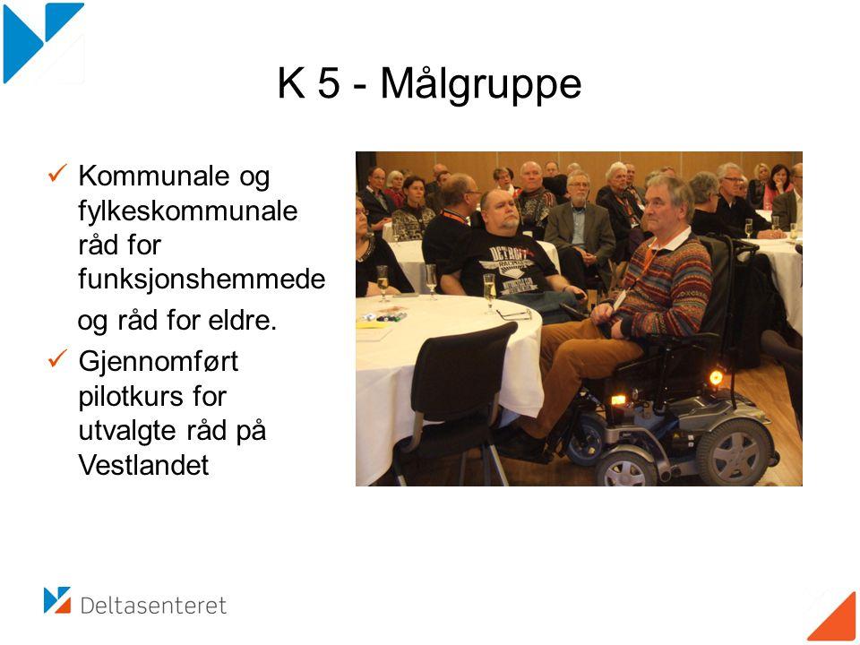K 5 - Målgruppe Kommunale og fylkeskommunale råd for funksjonshemmede og råd for eldre. Gjennomført pilotkurs for utvalgte råd på Vestlandet
