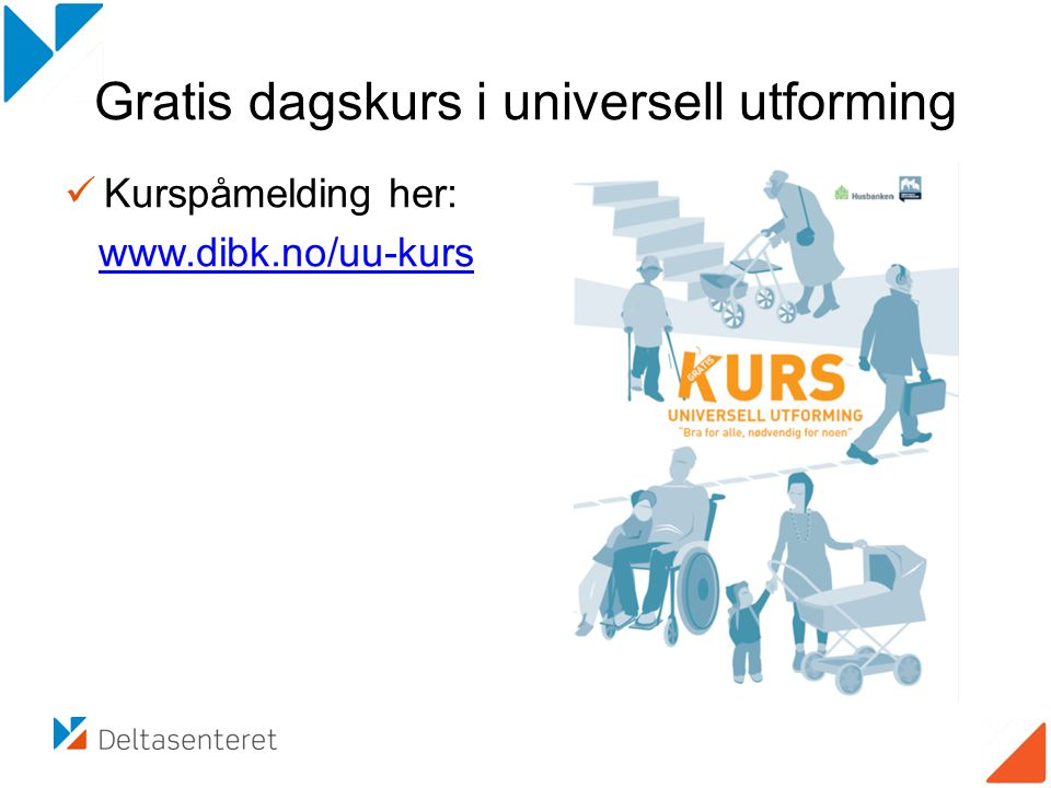 Gratis dagskurs i universell utforming Kurspåmelding her: www.dibk.no/uu-kurs
