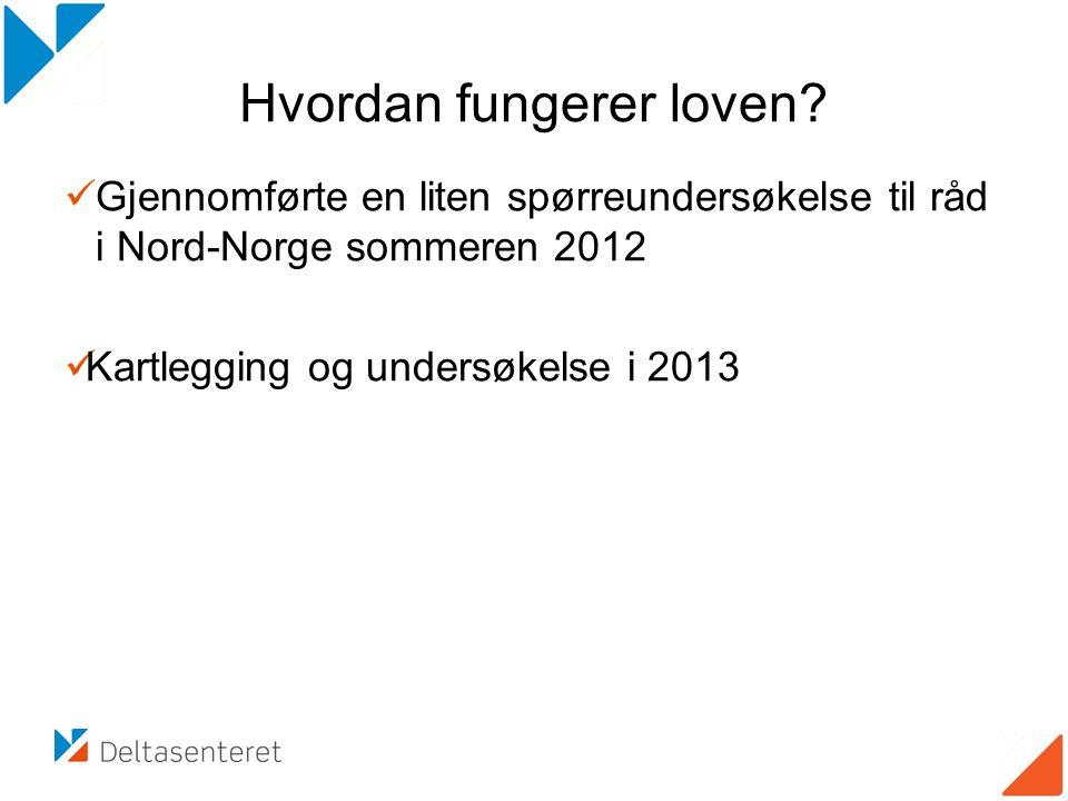 Hvordan fungerer loven? Gjennomførte en liten spørreundersøkelse til råd i Nord-Norge sommeren 2012 Kartlegging og undersøkelse i 2013