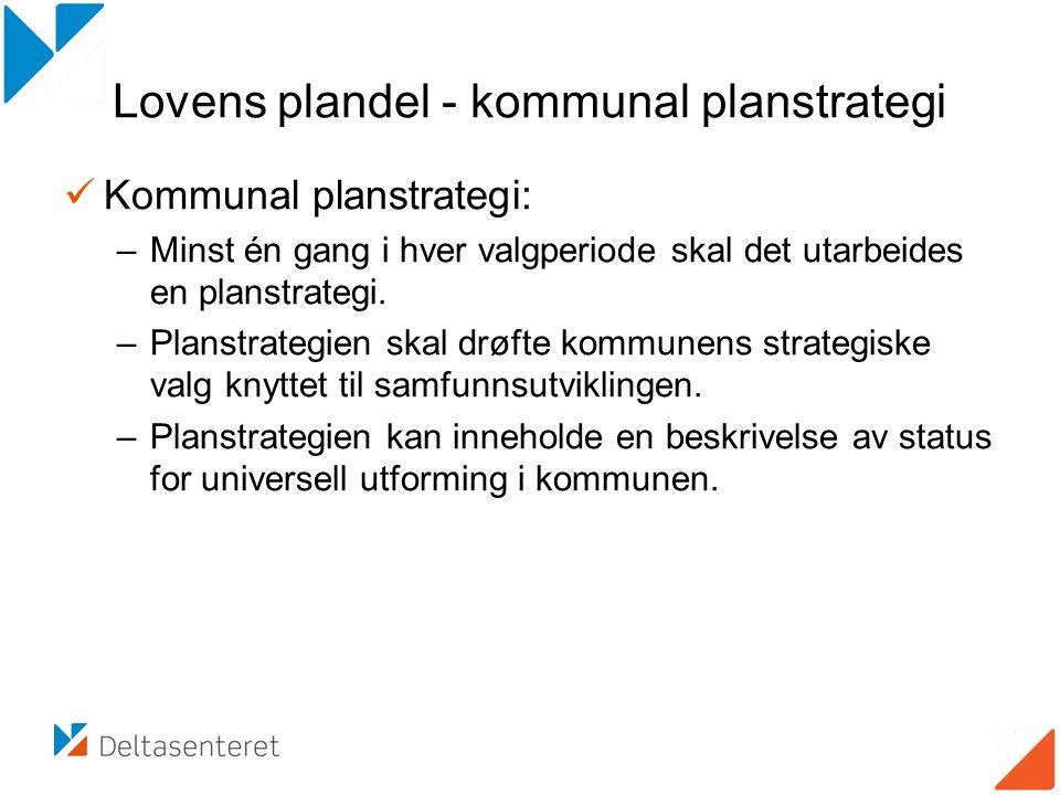 Lovens plandel - kommunal planstrategi Kommunal planstrategi: –Minst én gang i hver valgperiode skal det utarbeides en planstrategi. –Planstrategien s