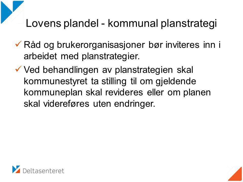 Lovens plandel - kommunal planstrategi Råd og brukerorganisasjoner bør inviteres inn i arbeidet med planstrategier. Ved behandlingen av planstrategien