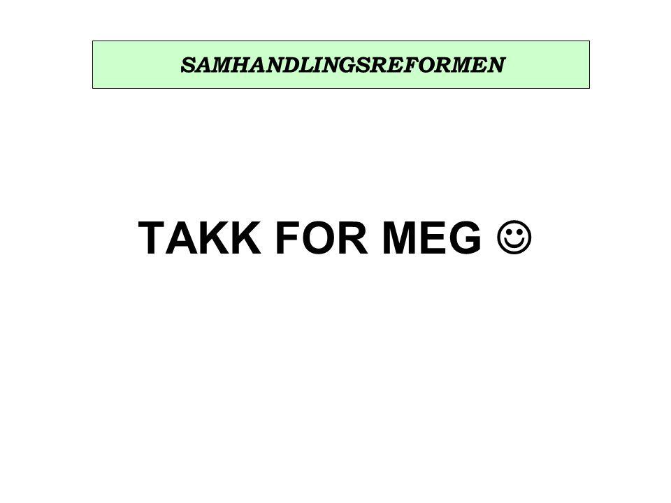 TAKK FOR MEG SAMHANDLINGSREFORMEN