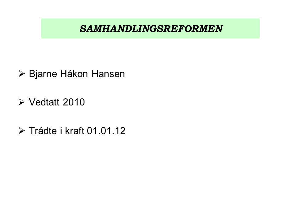  Bjarne Håkon Hansen  Vedtatt 2010  Trådte i kraft 01.01.12 SAMHANDLINGSREFORMEN