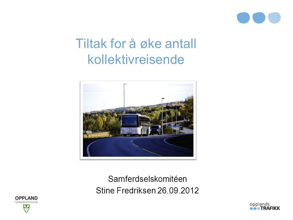Tiltak for å øke antall kollektivreisende Samferdselskomitéen Stine Fredriksen 26.09.2012