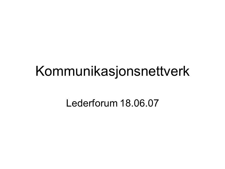 Kommunikasjonsnettverk Lederforum 18.06.07
