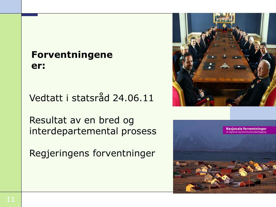 11 Forventningene er: Vedtatt i statsråd 24.06.11 Resultat av en bred og interdepartemental prosess Regjeringens forventninger
