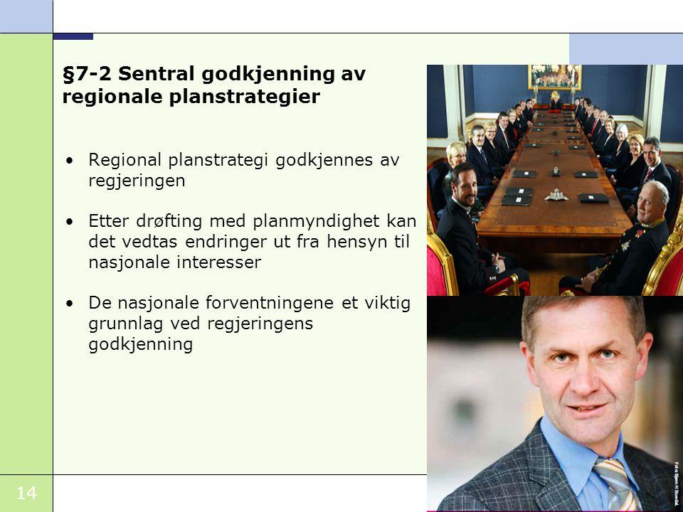 14 §7-2 Sentral godkjenning av regionale planstrategier Regional planstrategi godkjennes av regjeringen Etter drøfting med planmyndighet kan det vedta