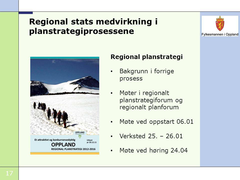 17 Regional stats medvirkning i planstrategiprosessene Regional planstrategi Bakgrunn i forrige prosess Møter i regionalt planstrategiforum og regiona