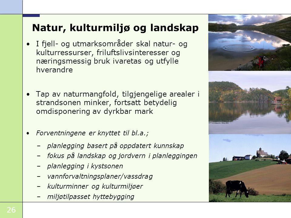 26 Natur, kulturmiljø og landskap I fjell- og utmarksområder skal natur- og kulturressurser, friluftslivsinteresser og næringsmessig bruk ivaretas og