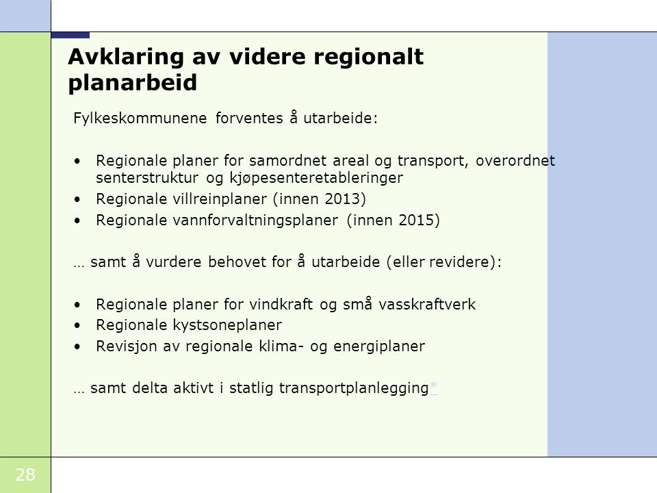28 Avklaring av videre regionalt planarbeid Fylkeskommunene forventes å utarbeide: Regionale planer for samordnet areal og transport, overordnet sente