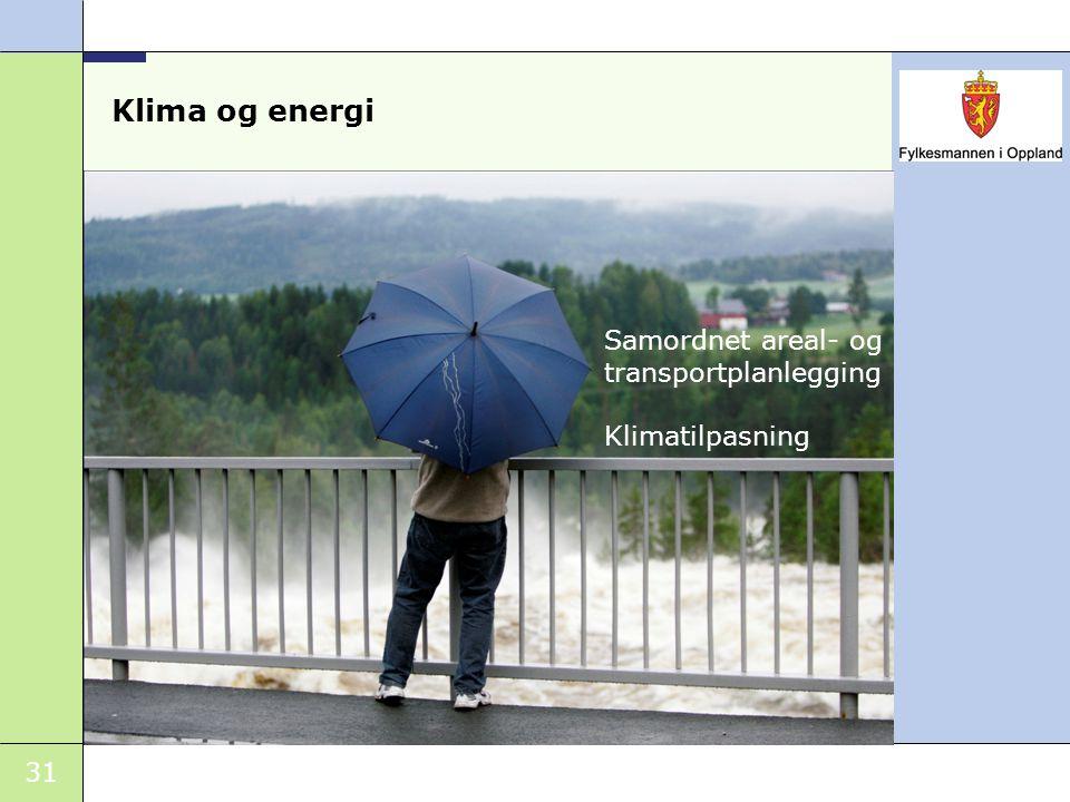 31 Klima og energi Samordnet areal- og transportplanlegging Klimatilpasning