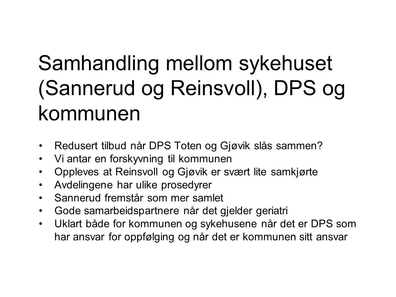 Samhandling mellom sykehuset (Sannerud og Reinsvoll), DPS og kommunen Redusert tilbud når DPS Toten og Gjøvik slås sammen.