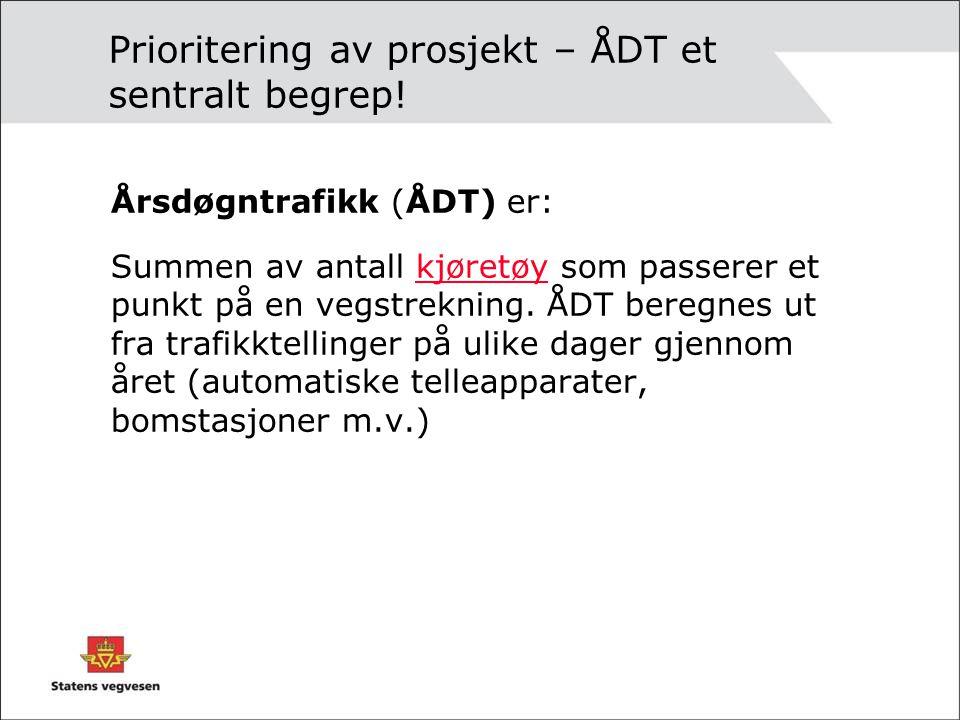Prioritering av prosjekt – ÅDT et sentralt begrep! Årsdøgntrafikk (ÅDT) er: Summen av antall kjøretøy som passerer et punkt på en vegstrekning. ÅDT be