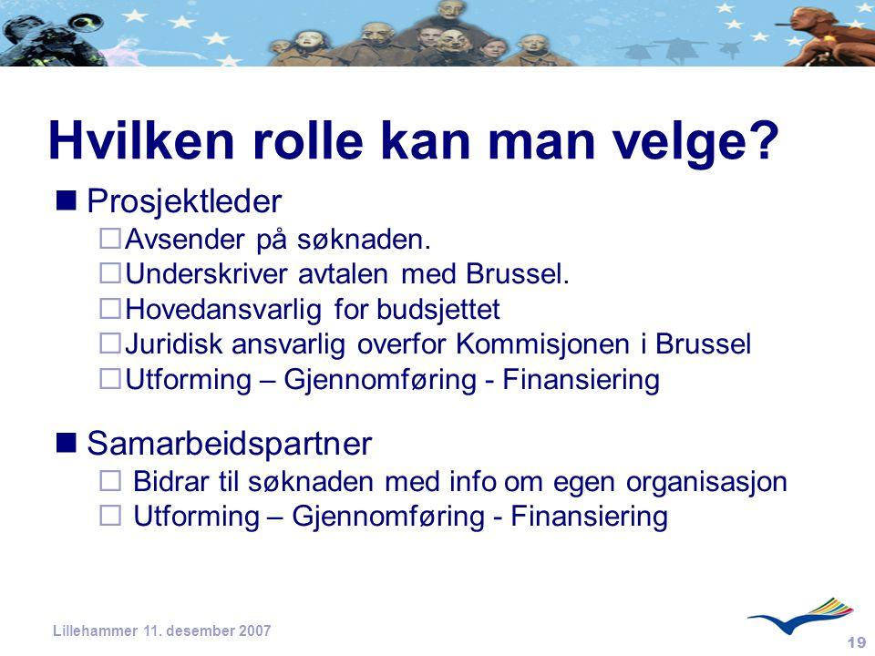 19 Lillehammer 11. desember 2007 Hvilken rolle kan man velge? Prosjektleder  Avsender på søknaden.  Underskriver avtalen med Brussel.  Hovedansvarl