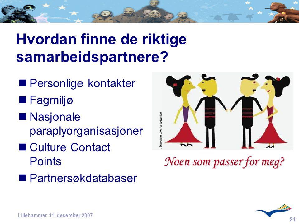 21 Lillehammer 11. desember 2007 Hvordan finne de riktige samarbeidspartnere? Personlige kontakter Fagmiljø Nasjonale paraplyorganisasjoner Culture Co