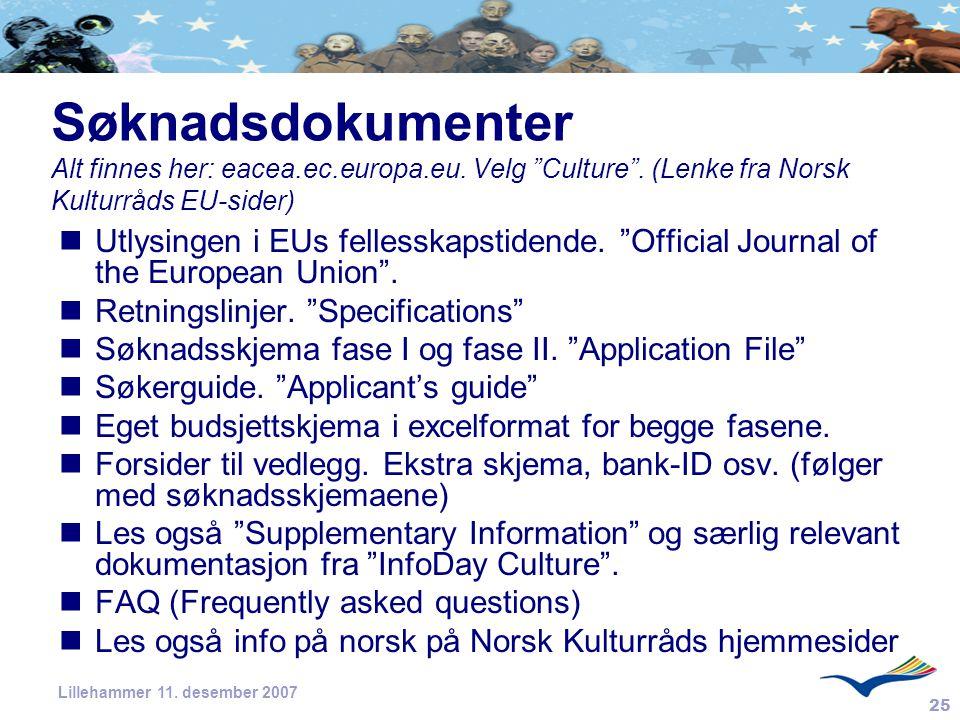 """25 Lillehammer 11. desember 2007 Søknadsdokumenter Alt finnes her: eacea.ec.europa.eu. Velg """"Culture"""". (Lenke fra Norsk Kulturråds EU-sider) Utlysinge"""