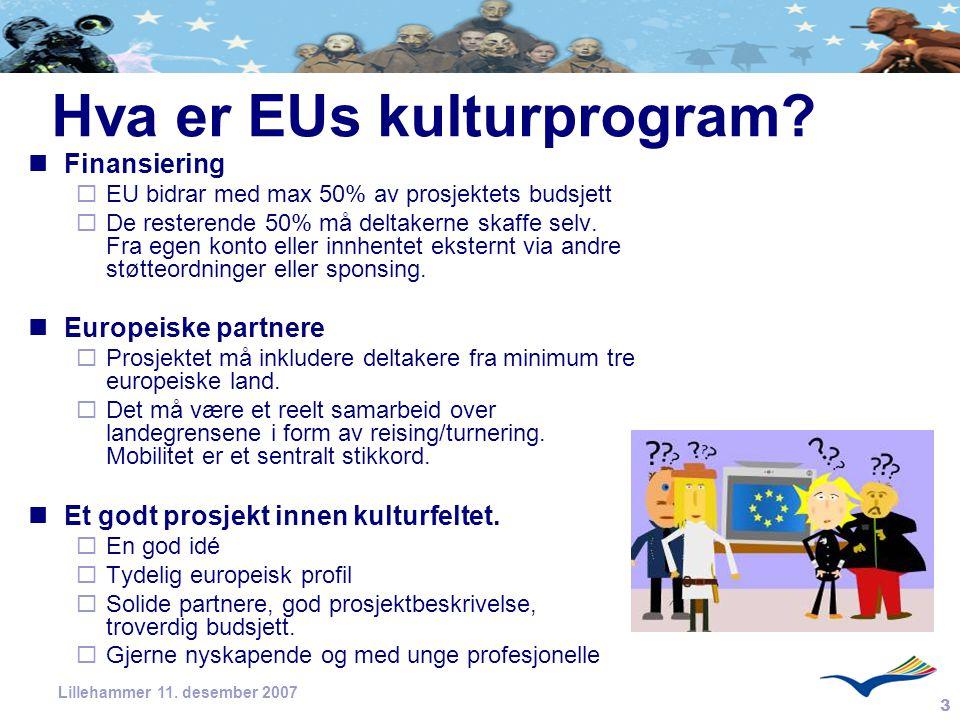 3 Lillehammer 11. desember 2007 Hva er EUs kulturprogram? Finansiering  EU bidrar med max 50% av prosjektets budsjett  De resterende 50% må deltaker